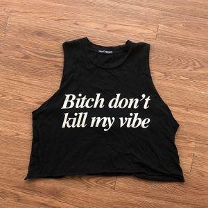 Bitch dont kill my vibe semi crop